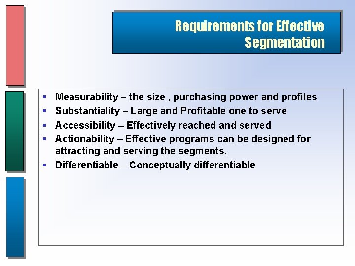 Requirements for Effective Segmentation § § Measurability – the size , purchasing power and