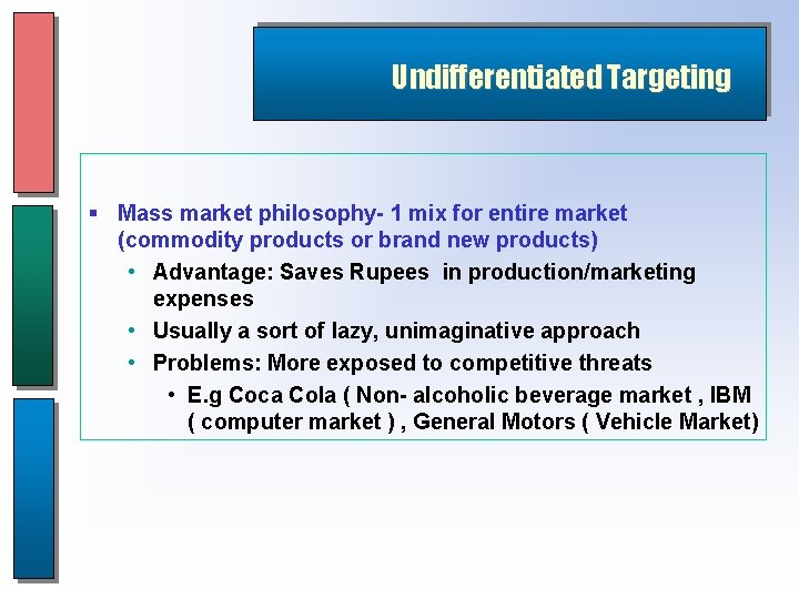 Undifferentiated Targeting § Mass market philosophy- 1 mix for entire market (commodity products or