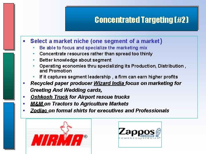 Concentrated Targeting (#2) § Select a market niche (one segment of a market) •