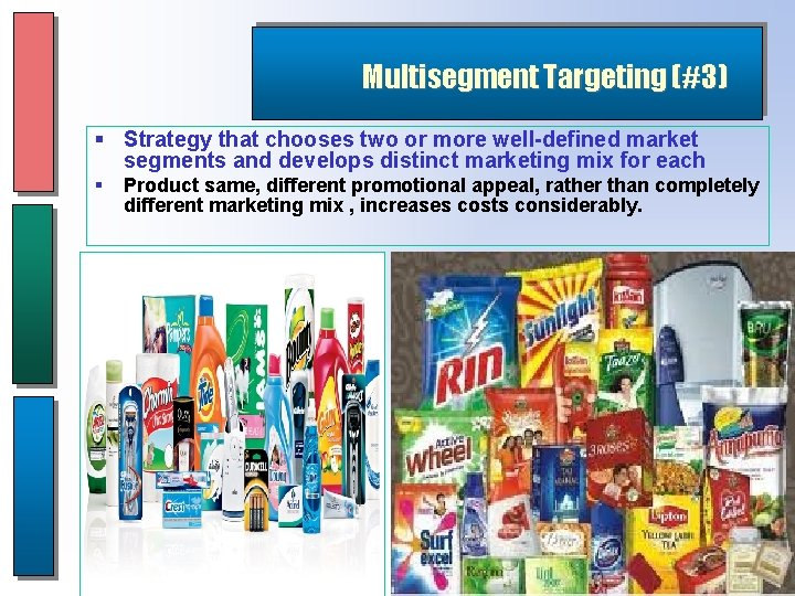 Multisegment Targeting (#3) § Strategy that chooses two or more well-defined market segments and