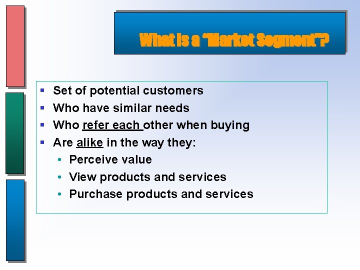 """What is a """"Market Segment""""? § § Set of potential customers Who have similar"""