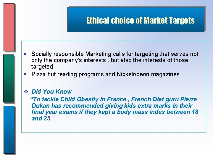 Ethical choice of Market Targets § Socially responsible Marketing calls for targeting that serves