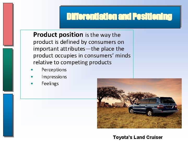 Differentiation and Positioning Product position is the way the product is defined by consumers