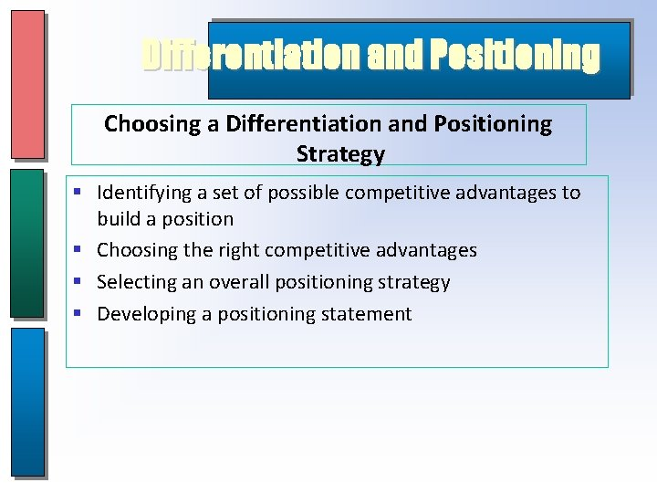 Differentiation and Positioning Choosing a Differentiation and Positioning Strategy § Identifying a set of