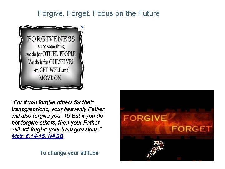 """Forgive, Forget, Focus on the Future """"For if you forgive others for their transgressions,"""