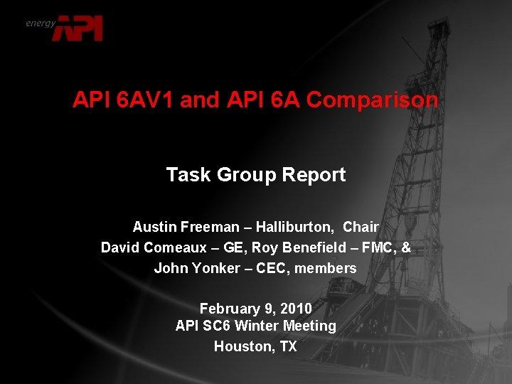 API 6 AV 1 and API 6 A Comparison Task Group Report Austin Freeman