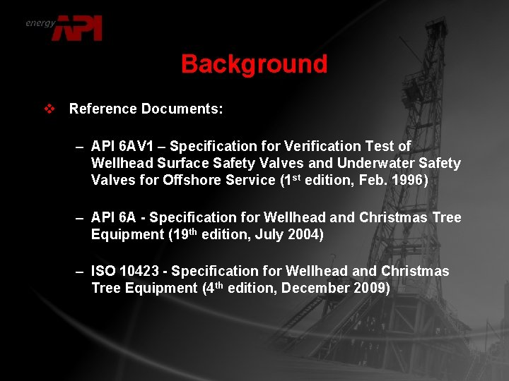Background v Reference Documents: – API 6 AV 1 – Specification for Verification Test