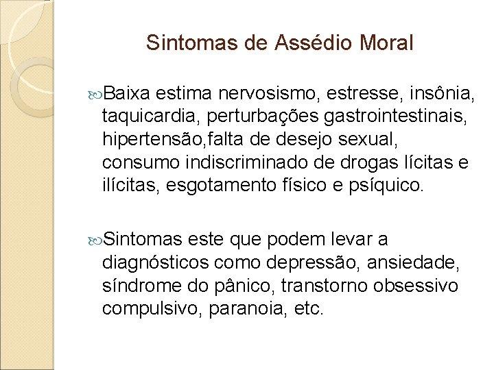 Sintomas de Assédio Moral Baixa estima nervosismo, estresse, insônia, taquicardia, perturbações gastrointestinais, hipertensão, falta