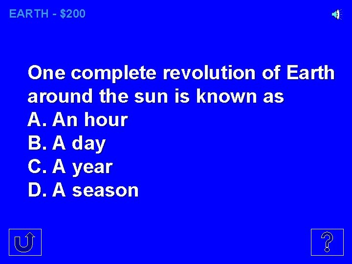 EARTH - $200 One complete revolution of Earth around the sun is known as