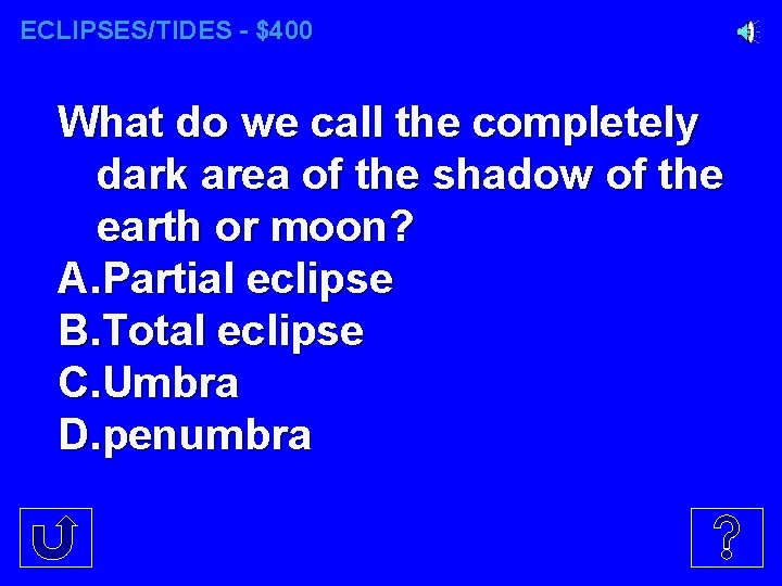 ECLIPSES/TIDES - $400 What do we call the completely dark area of the shadow