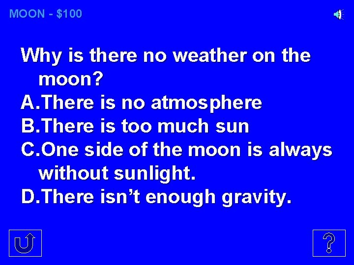 MOON - $100 Why is there no weather on the moon? A. There is