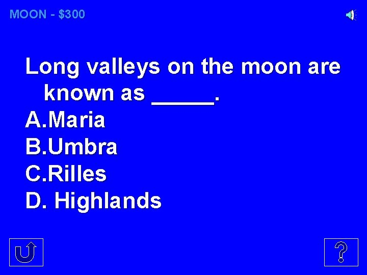 MOON - $300 Long valleys on the moon are known as _____. A. Maria