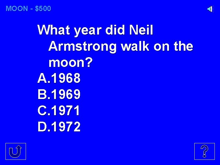 MOON - $500 What year did Neil Armstrong walk on the moon? A. 1968