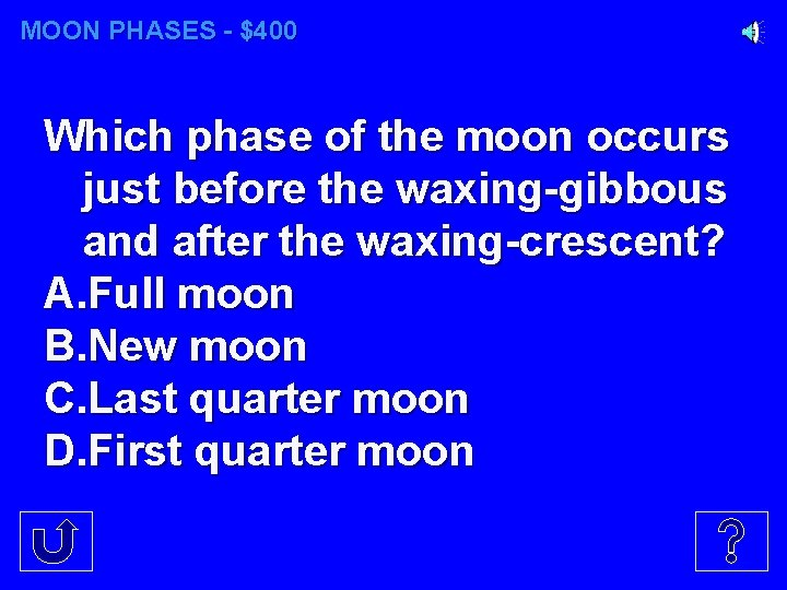 MOON PHASES - $400 Which phase of the moon occurs just before the waxing-gibbous