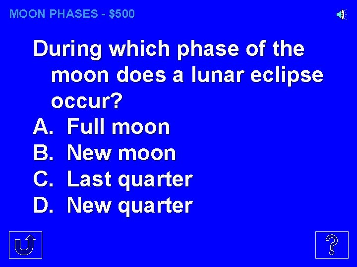 MOON PHASES - $500 During which phase of the moon does a lunar eclipse
