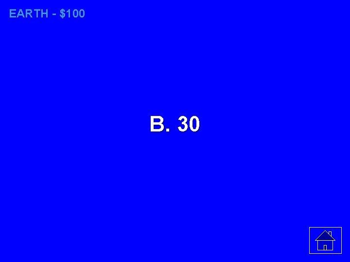 EARTH - $100 B. 30