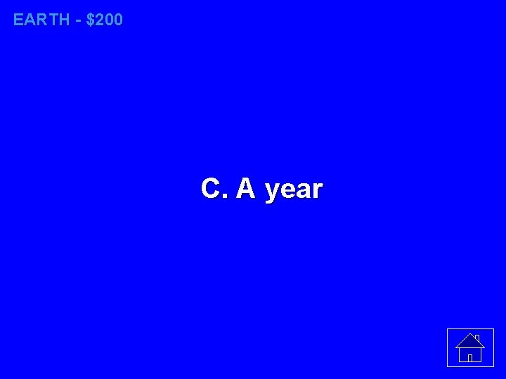 EARTH - $200 C. A year