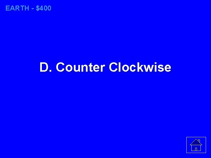 EARTH - $400 D. Counter Clockwise