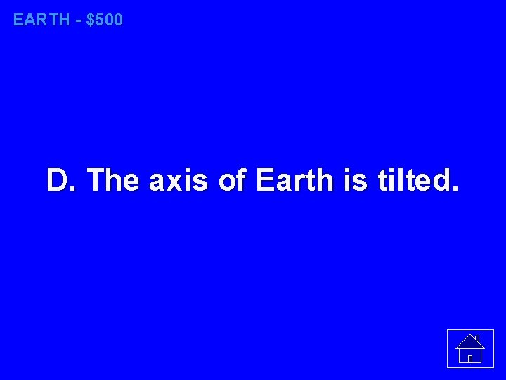 EARTH - $500 D. The axis of Earth is tilted.