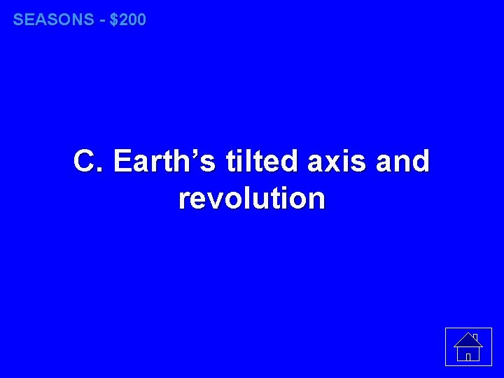 SEASONS - $200 C. Earth's tilted axis and revolution