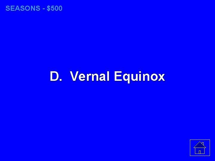 SEASONS - $500 D. Vernal Equinox