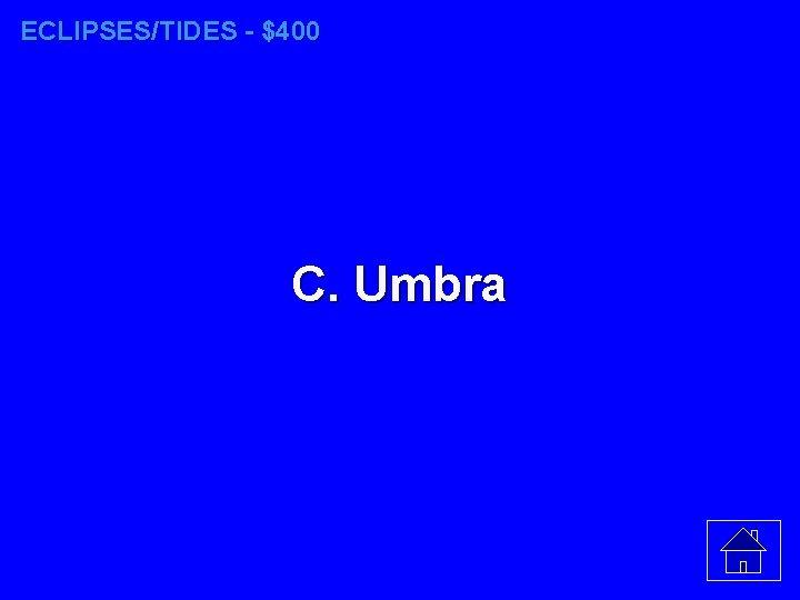 ECLIPSES/TIDES - $400 C. Umbra