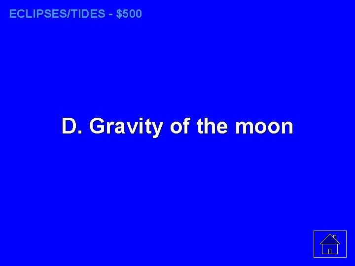 ECLIPSES/TIDES - $500 D. Gravity of the moon
