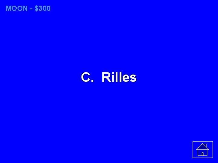 MOON - $300 C. Rilles