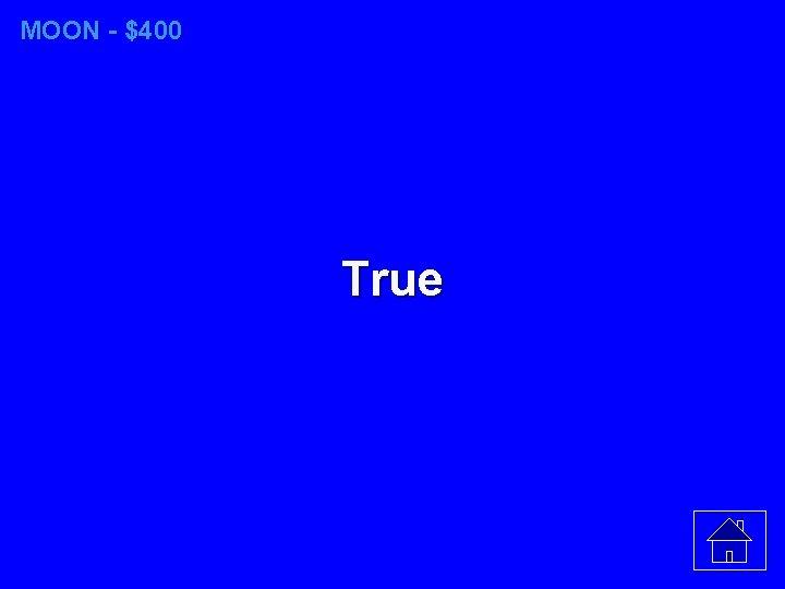 MOON - $400 True