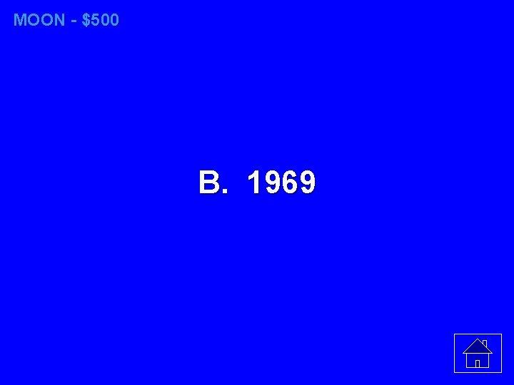 MOON - $500 B. 1969