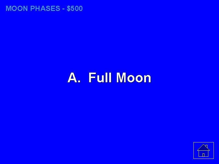 MOON PHASES - $500 A. Full Moon