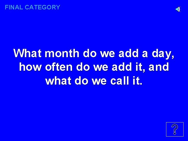 FINAL CATEGORY What month do we add a day, how often do we add