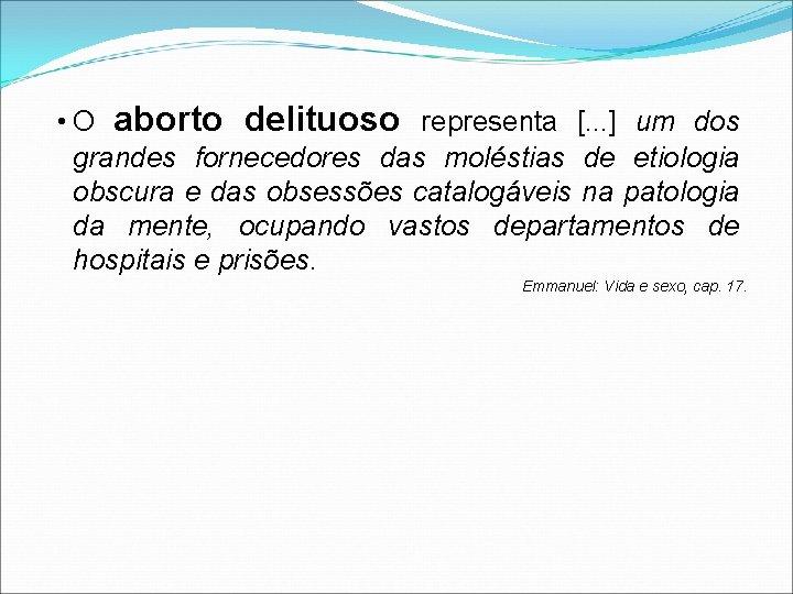 • O aborto delituoso representa [. . . ] um dos grandes fornecedores