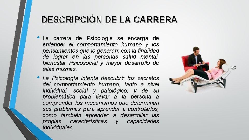 DESCRIPCIÓN DE LA CARRERA • La carrera de Psicología se encarga de entender el