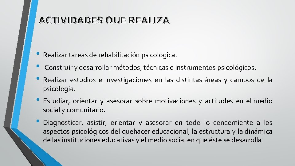 ACTIVIDADES QUE REALIZA • Realizar tareas de rehabilitación psicológica. • Construir y desarrollar métodos,