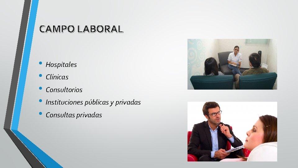 CAMPO LABORAL • Hospitales • Clínicas • Consultorios • Instituciones públicas y privadas •