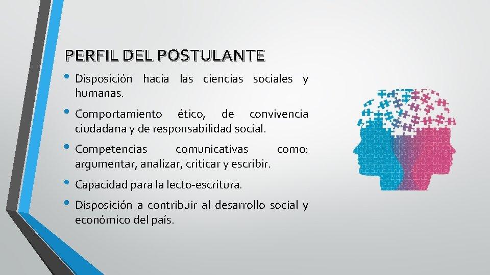 PERFIL DEL POSTULANTE • Disposición hacia las ciencias sociales humanas. y • Comportamiento ético,