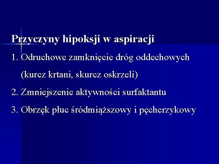 Przyczyny hipoksji w aspiracji 1. Odruchowe zamknięcie dróg oddechowych (kurcz krtani, skurcz oskrzeli) 2.