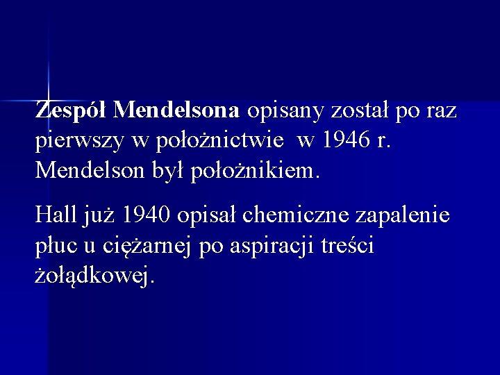 Zespół Mendelsona opisany został po raz pierwszy w położnictwie w 1946 r. Mendelson był