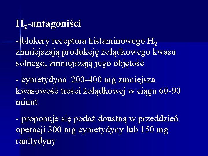 H 2 -antagoniści - blokery receptora histaminowego H 2 zmniejszają produkcję żołądkowego kwasu solnego,