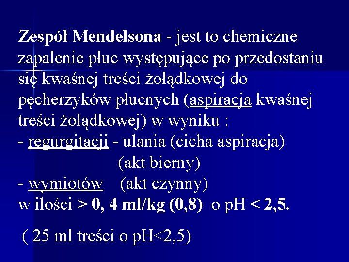 Zespół Mendelsona - jest to chemiczne zapalenie płuc występujące po przedostaniu się kwaśnej treści