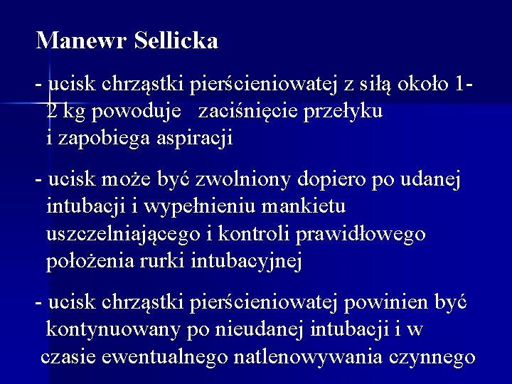 Manewr Sellicka - ucisk chrząstki pierścieniowatej z siłą około 12 kg powoduje zaciśnięcie przełyku