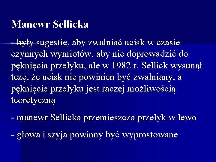 Manewr Sellicka - były sugestie, aby zwalniać ucisk w czasie czynnych wymiotów, aby nie