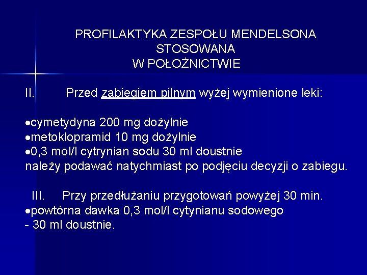 PROFILAKTYKA ZESPOŁU MENDELSONA STOSOWANA W POŁOŻNICTWIE II. Przed zabiegiem pilnym wyżej wymienione leki: ·cymetydyna