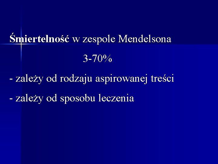 Śmiertelność w zespole Mendelsona 3 -70% - zależy od rodzaju aspirowanej treści - zależy