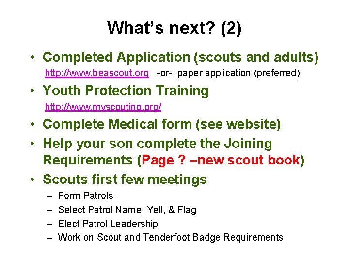 What's next? (2) • Completed Application (scouts and adults) http: //www. beascout. org -or-