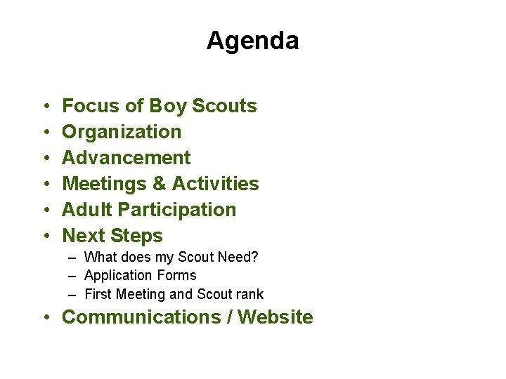 Agenda • • • Focus of Boy Scouts Organization Advancement Meetings & Activities Adult