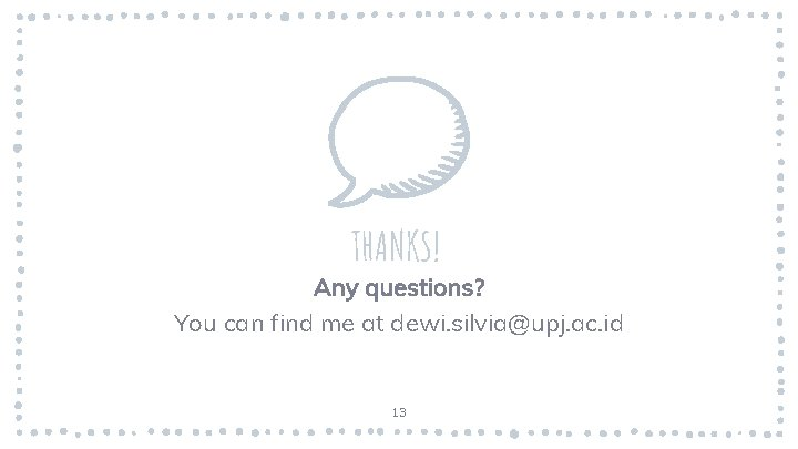 THANKS! Any questions? You can find me at dewi. silvia@upj. ac. id 13