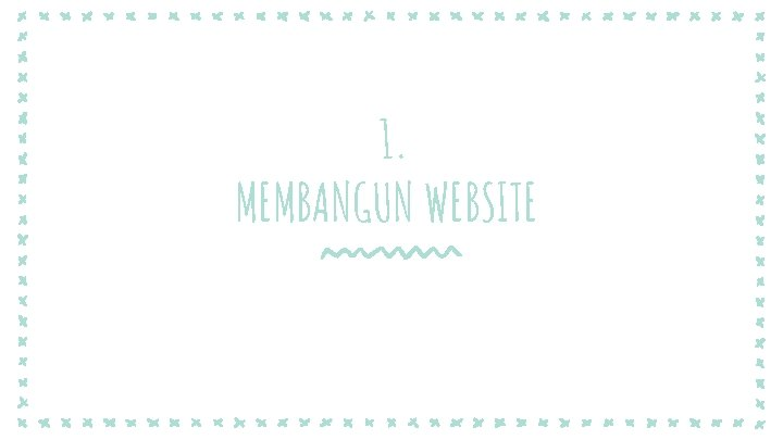 1. MEMBANGUN WEBSITE