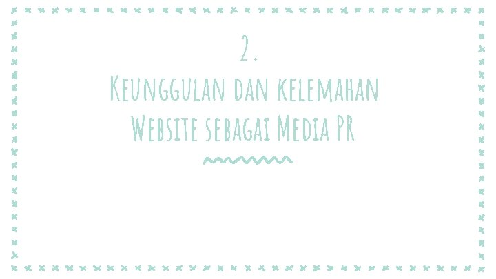 2. Keunggulan dan kelemahan Website sebagai Media PR